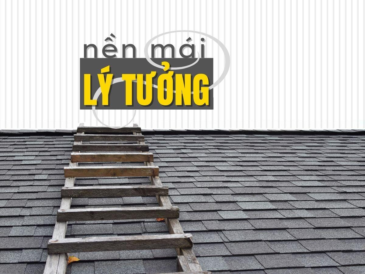 Đâu là kết cấu nền mái lý tưởng cho kết cấu mái ngói bitum phủ đá
